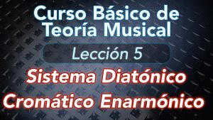 TEORIA DE LA MUSICA – Lección 5: Sistema Diatónico, Cromático, Enarmónico