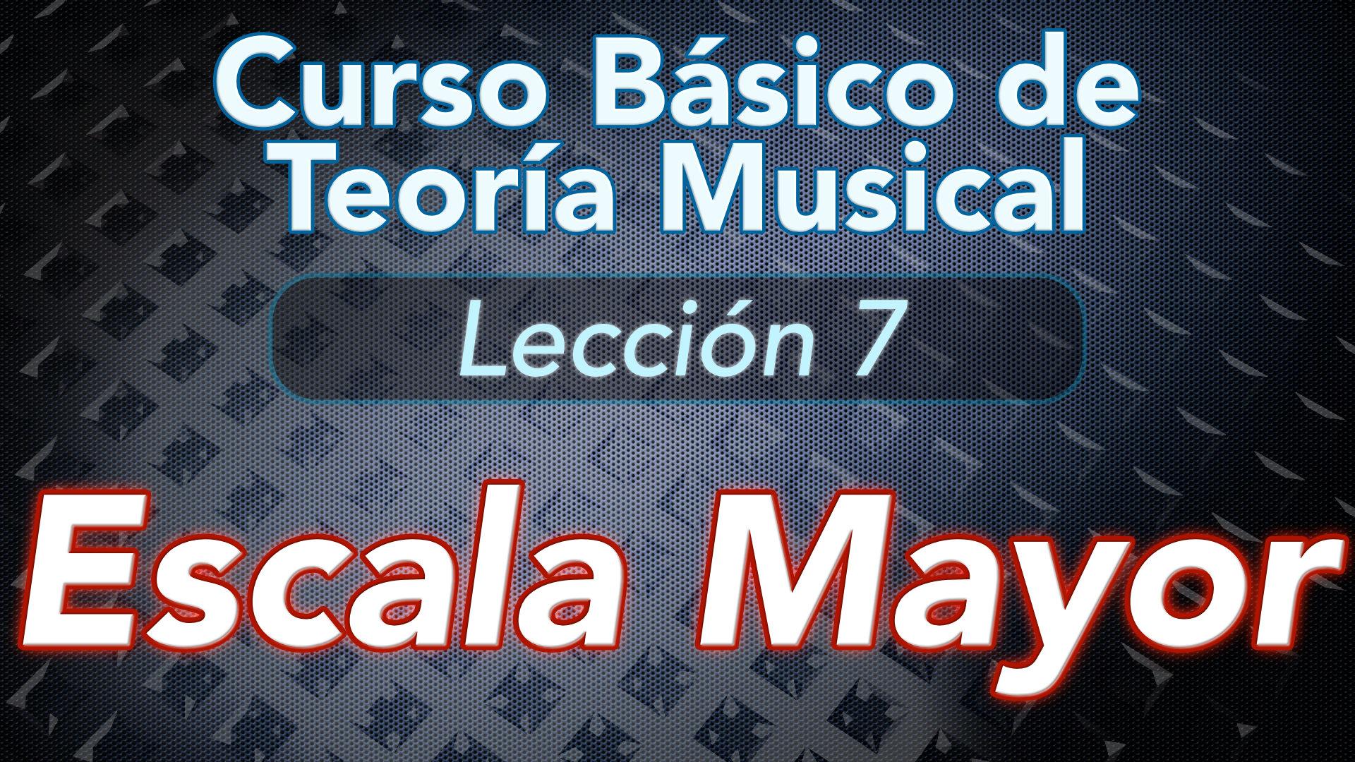 TEORIA DE LA MUSICA – Lección 7: Escala Mayor, que es, como se forma