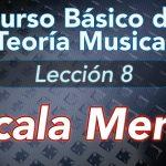TEORIA DE LA MUSICA – Lección 8: Escala MENOR – NATURAL, ARMÓNICA, MELÓDICA