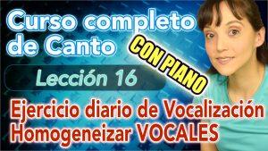 Clases de CANTO: Lección 16: Vocalización para homogeneizar las vocales