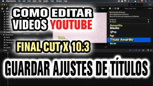 Editando con Final Cut Pro X 10.3: Guardar Ajustes de Títulos [VIDEO]