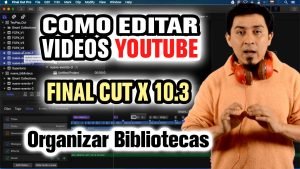 Como funcionan las Bibliotecas de Final Cut X 10.3 [VIDEO]