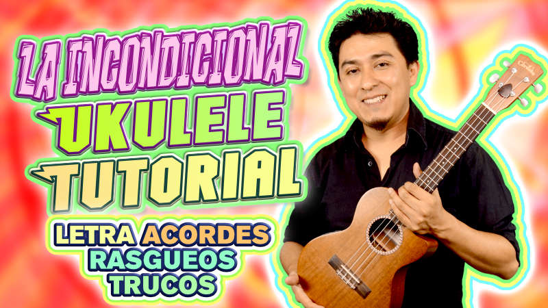 La Incondicional Ukulele Tutorial