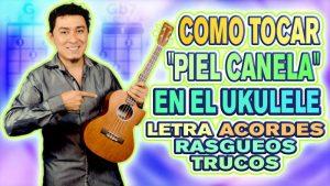 """Como tocar """"Piel Canela"""" en el Ukulele"""