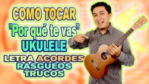 """Como tocar """"Porque te vas"""" en el Ukulele"""