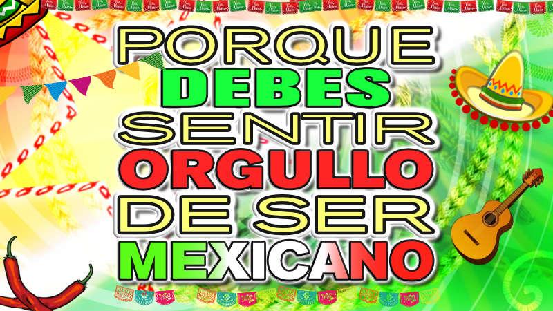 Orgullo Mexicano: Razones para sentirte orgulloso de ser mexicano