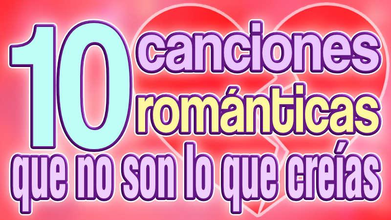 10 Canciones románticas que no son lo que esperabas