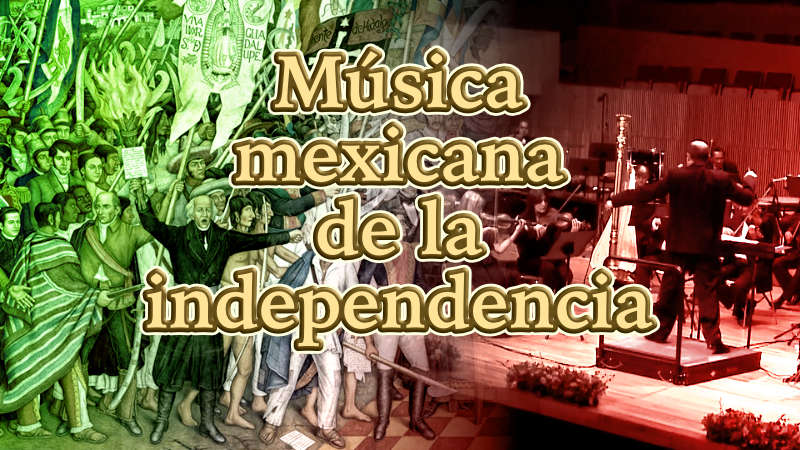 musica mexicana de la independencia