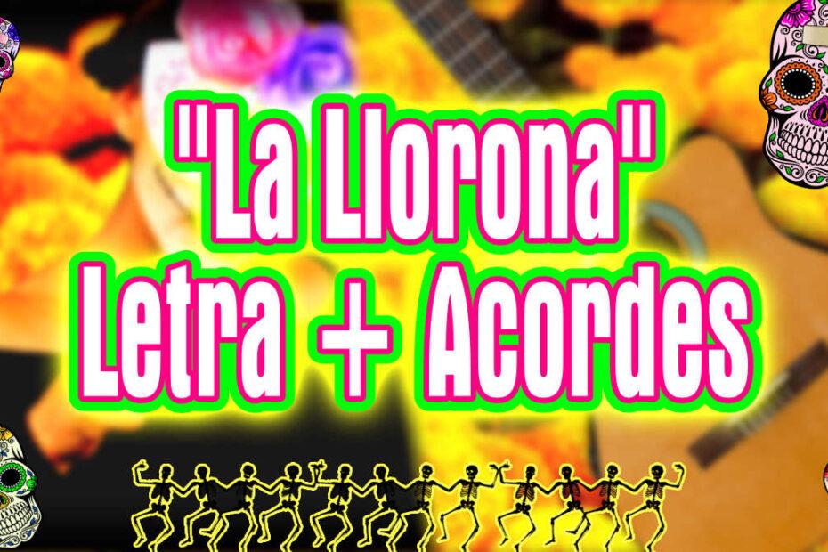 La Llorona letra con acordes para guitarra