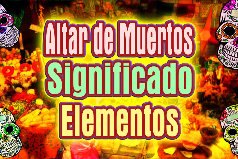 altar de muertos significado elementos